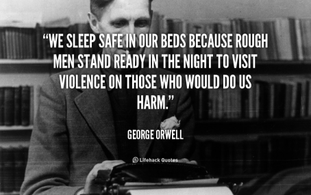 quote-george-orwell-we-sleep-safe-in-our-beds-because-50519
